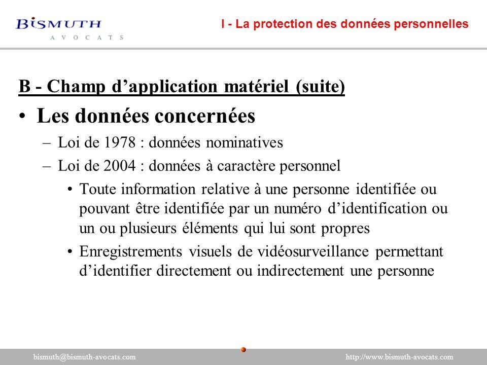 B - Champ dapplication matériel (suite) Les données concernées –Loi de 1978 : données nominatives –Loi de 2004 : données à caractère personnel Toute i