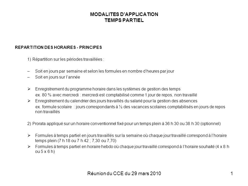 Réunion du CCE du 29 mars 20101 MODALITES DAPPLICATION TEMPS PARTIEL REPARTITION DES HORAIRES - PRINCIPES 1) Répartition sur les périodes travaillées