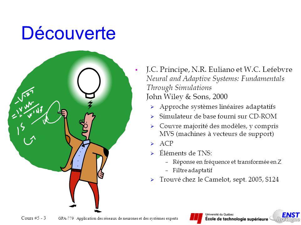 GPA-779 Application des réseaux de neurones et des systèmes experts Cours #5 - 3 Découverte J.C. Principe, N.R. Euliano et W.C. Lefebvre Neural and Ad