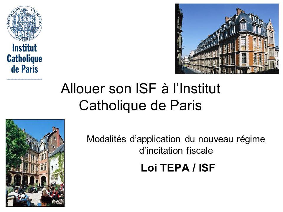 Modalités dapplication du nouveau régime dincitation fiscale Loi TEPA / ISF Allouer son ISF à lInstitut Catholique de Paris