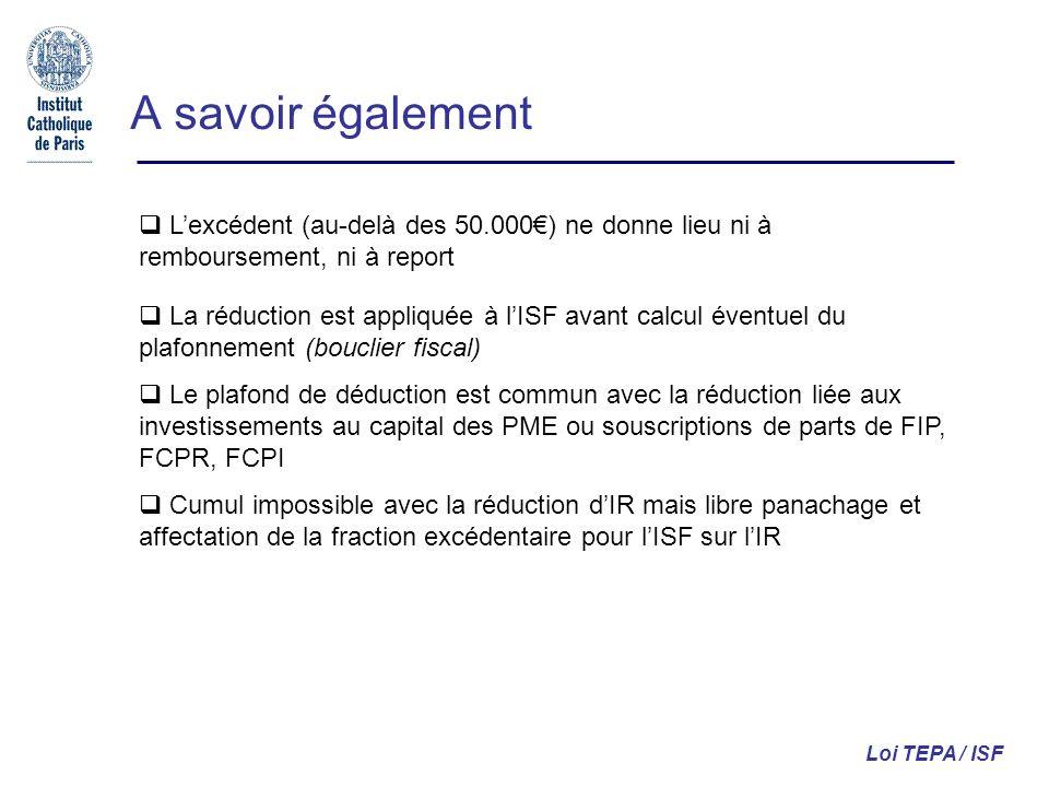 A savoir également Lexcédent (au-delà des 50.000) ne donne lieu ni à remboursement, ni à report La réduction est appliquée à lISF avant calcul éventue
