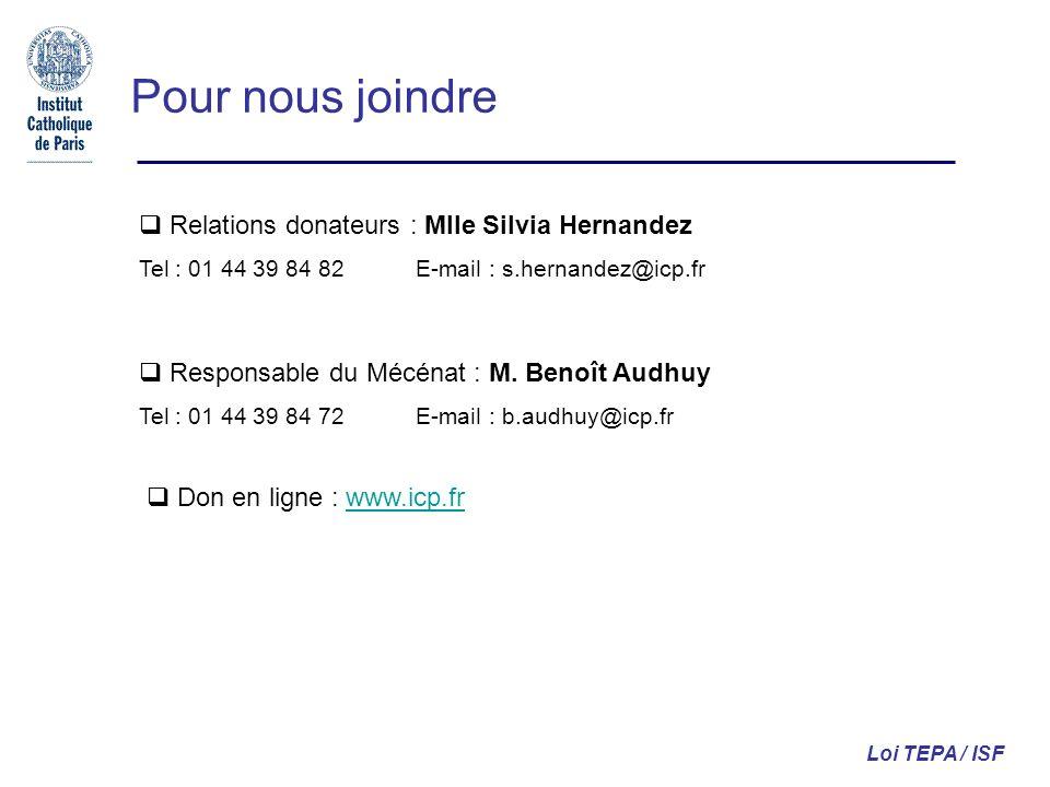 Pour nous joindre Relations donateurs : Mlle Silvia Hernandez Tel : 01 44 39 84 82 E-mail : s.hernandez@icp.fr Loi TEPA / ISF Responsable du Mécénat :