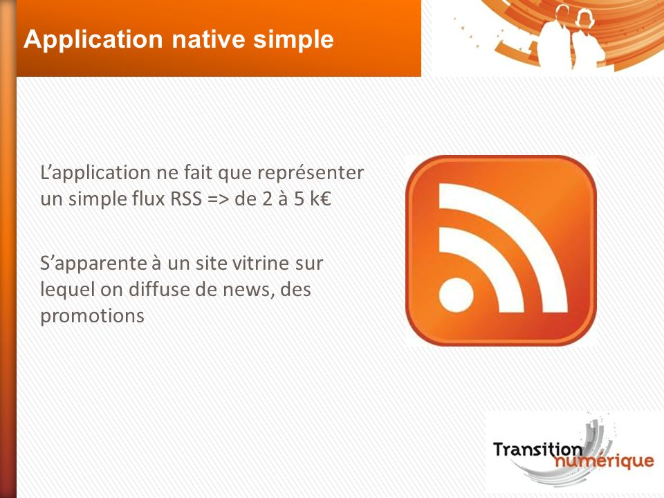 Application native simple Lapplication ne fait que représenter un simple flux RSS => de 2 à 5 k Sapparente à un site vitrine sur lequel on diffuse de news, des promotions