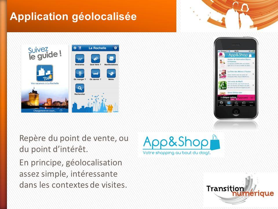 Application géolocalisée Repère du point de vente, ou du point dintérêt. En principe, géolocalisation assez simple, intéressante dans les contextes de