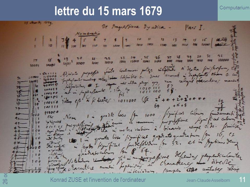 Jean-Claude Asselborn Computarium 26 octobre 2010 Konrad ZUSE et l invention de l ordinateur 11 lettre du 15 mars 1679