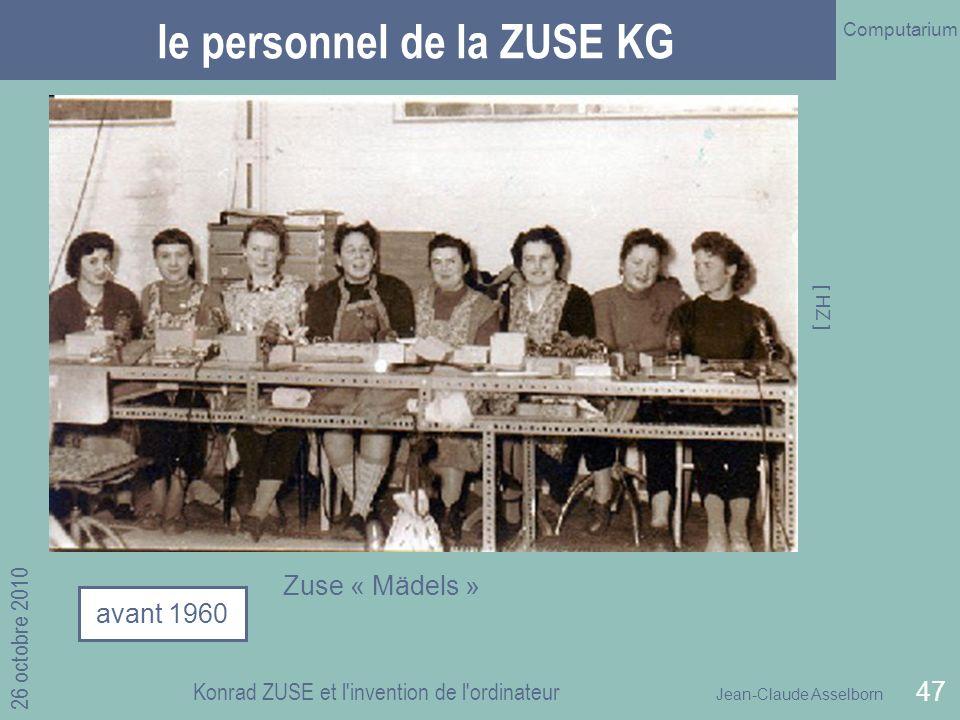Jean-Claude Asselborn Computarium 26 octobre 2010 Konrad ZUSE et l invention de l ordinateur 47 le personnel de la ZUSE KG avant 1960 Zuse « Mädels » [ HZ ]