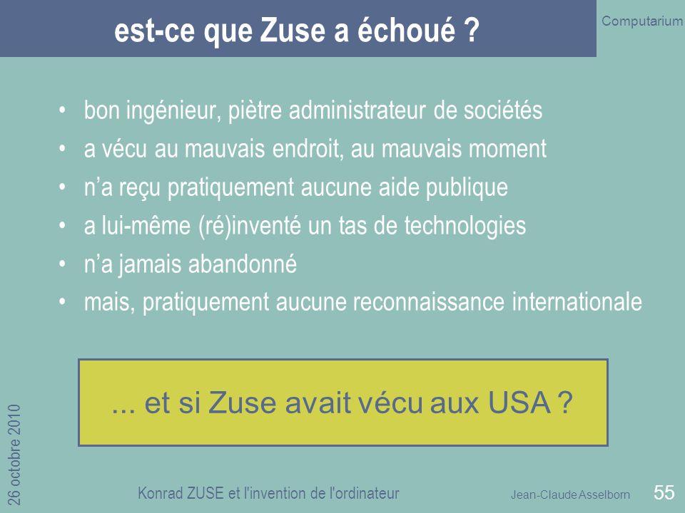 Jean-Claude Asselborn Computarium 26 octobre 2010 Konrad ZUSE et l invention de l ordinateur 55 est-ce que Zuse a échoué .