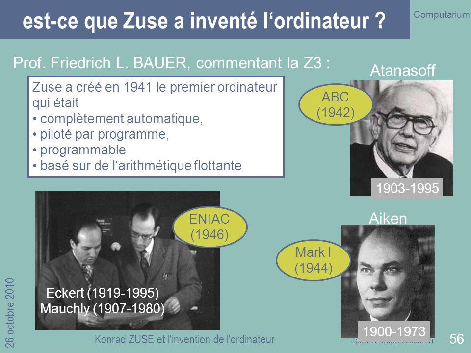 Jean-Claude Asselborn Computarium 26 octobre 2010 Konrad ZUSE et l invention de l ordinateur 56 est-ce que Zuse a inventé lordinateur .