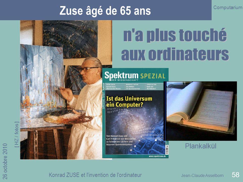 Jean-Claude Asselborn Computarium 26 octobre 2010 Konrad ZUSE et l invention de l ordinateur 58 Zuse âgé de 65 ans [ HZ / fotos ] Plankalkül