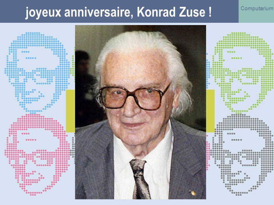 Jean-Claude Asselborn Computarium 26 octobre 2010 Konrad ZUSE et l invention de l ordinateur 61 joyeux anniversaire, Konrad Zuse .