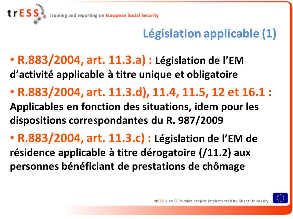 Législation applicable (1) R.883/2004, art. 11.3.a) : Législation de lEM dactivité applicable à titre unique et obligatoire R.883/2004, art. 11.3.d),