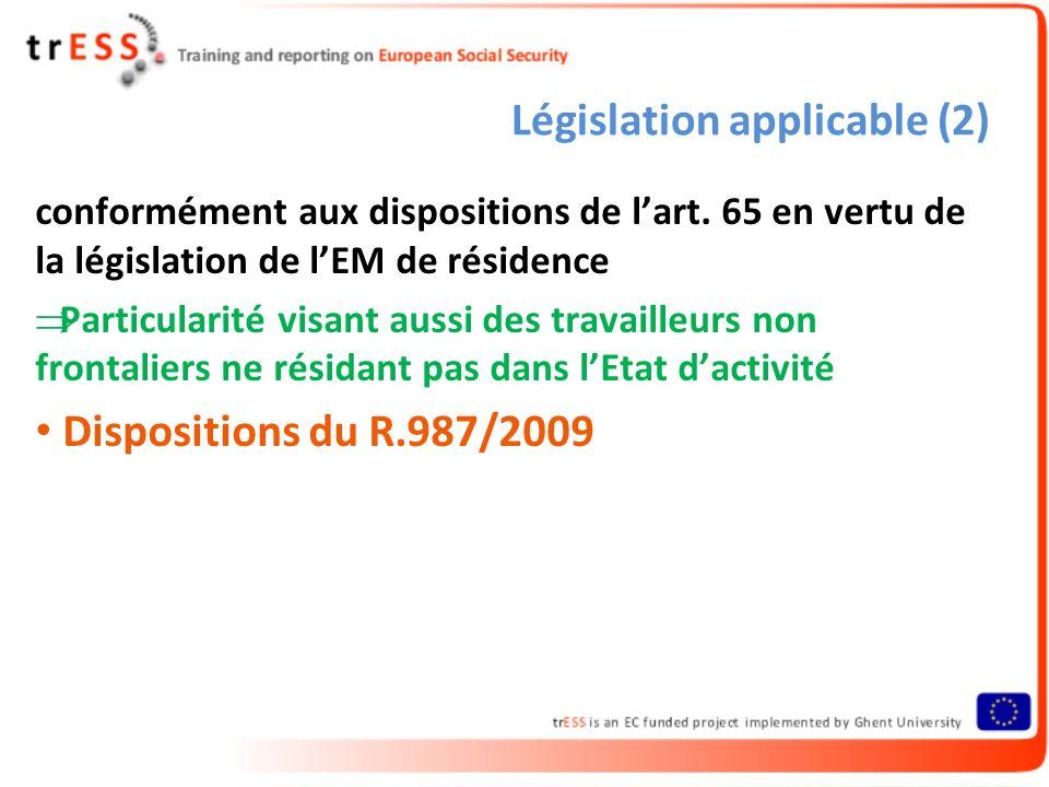 Législation applicable (2) conformément aux dispositions de lart. 65 en vertu de la législation de lEM de résidence Particularité visant aussi des tra