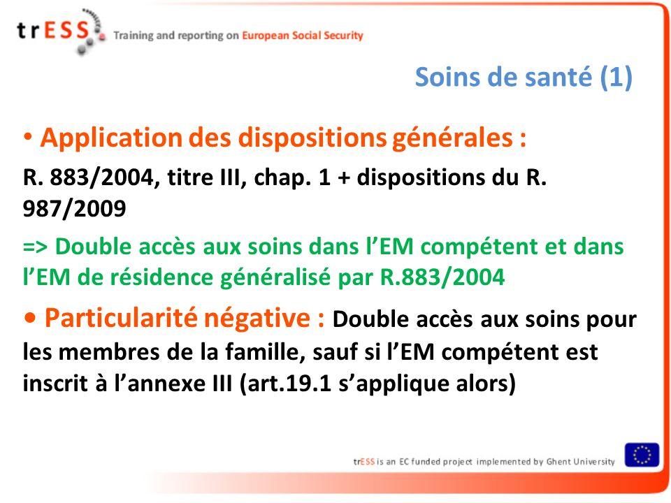 Soins de santé (1) Application des dispositions générales : R. 883/2004, titre III, chap. 1 + dispositions du R. 987/2009 => Double accès aux soins da