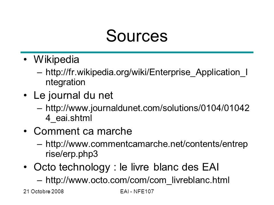 21 Octobre 2008EAI - NFE107 Sources Wikipedia –http://fr.wikipedia.org/wiki/Enterprise_Application_I ntegration Le journal du net –http://www.journald