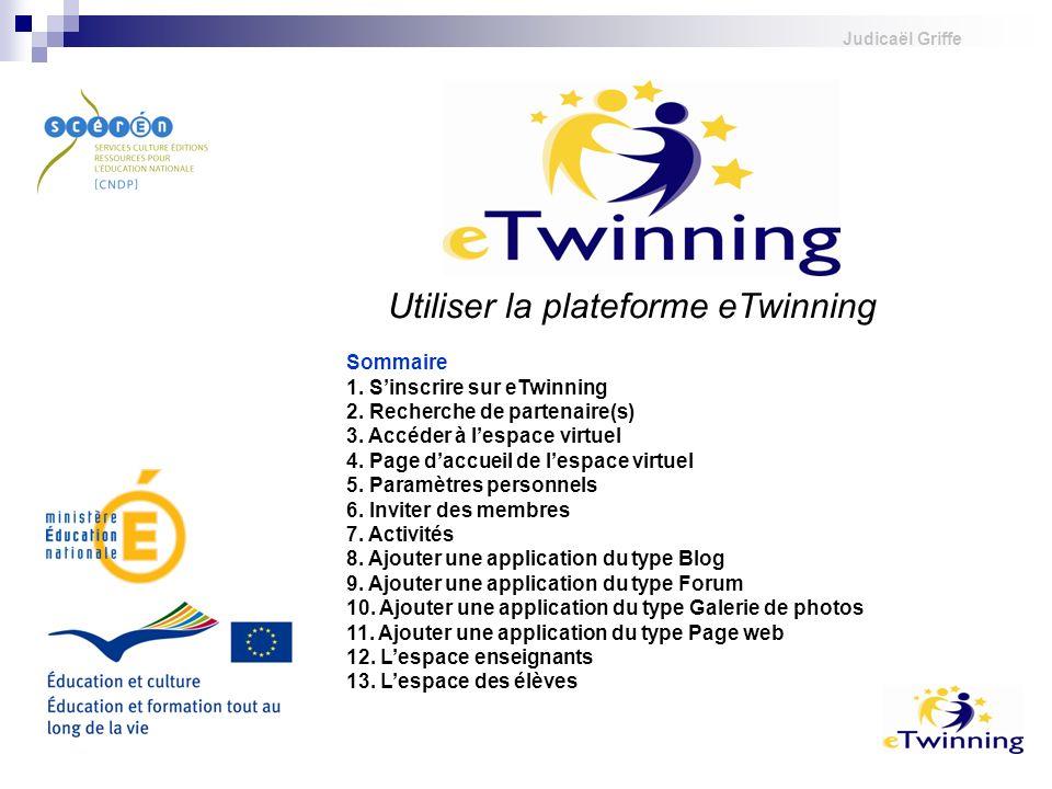 Judicaël Griffe Utiliser la plateforme eTwinning Sommaire 1. Sinscrire sur eTwinning 2. Recherche de partenaire(s) 3. Accéder à lespace virtuel 4. Pag