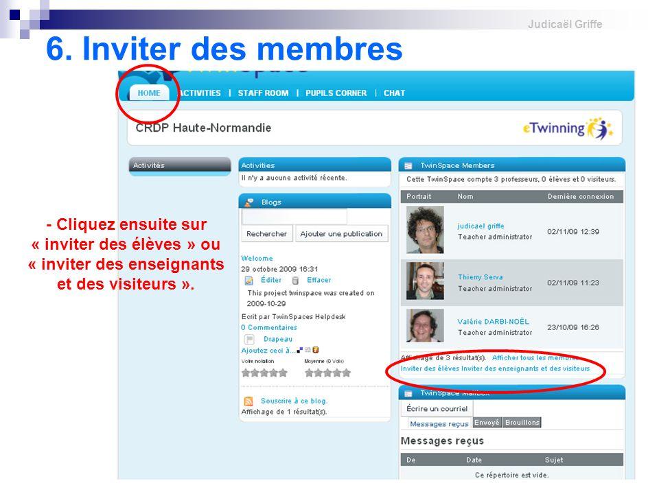 Judicaël Griffe 6. Inviter des membres - Cliquez ensuite sur « inviter des élèves » ou « inviter des enseignants et des visiteurs ».