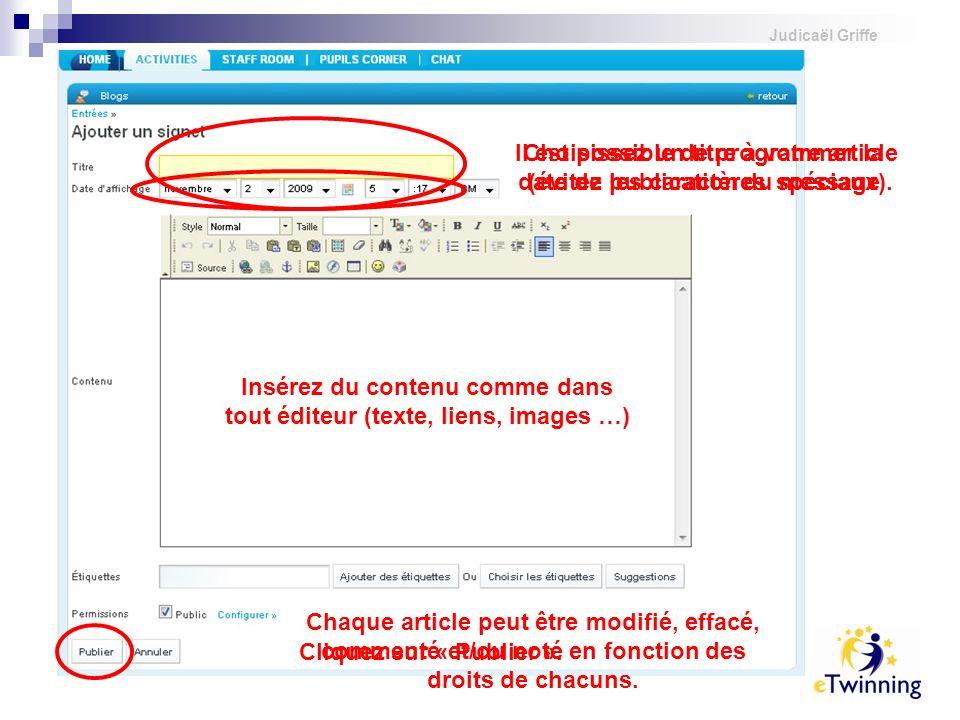 Judicaël Griffe Insérez du contenu comme dans tout éditeur (texte, liens, images …) Choisissez un titre à votre article (évitez les caractères spéciau
