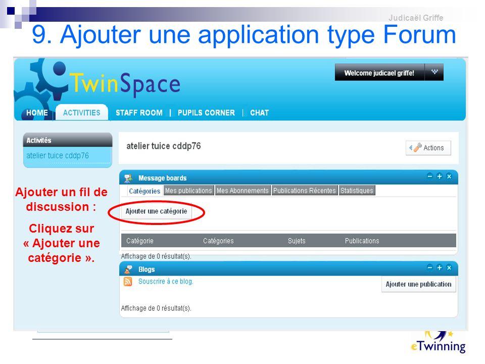 Judicaël Griffe 9. Ajouter une application type Forum Même principe : il faut créer lapplication « Message Board » Ajouter un fil de discussion : Cliq