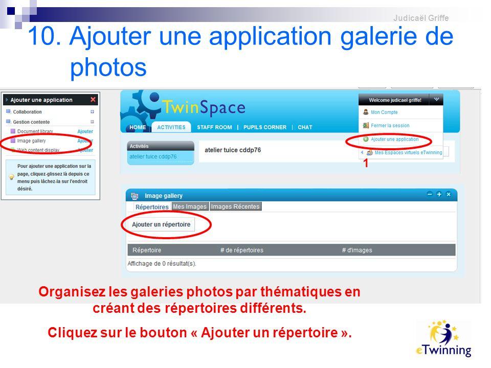 Judicaël Griffe 10. Ajouter une application galerie de photos 1 Cliquez sur « ajouter image gallery » Organisez les galeries photos par thématiques en