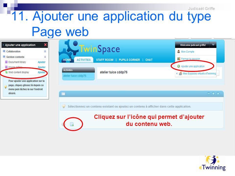 Judicaël Griffe 11. Ajouter une application du type Page web Cliquez sur licône qui permet dajouter du contenu web.
