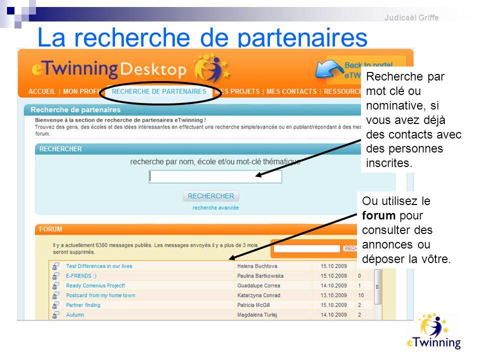 Judicaël Griffe La recherche de partenaires Recherche par mot clé ou nominative, si vous avez déjà des contacts avec des personnes inscrites.
