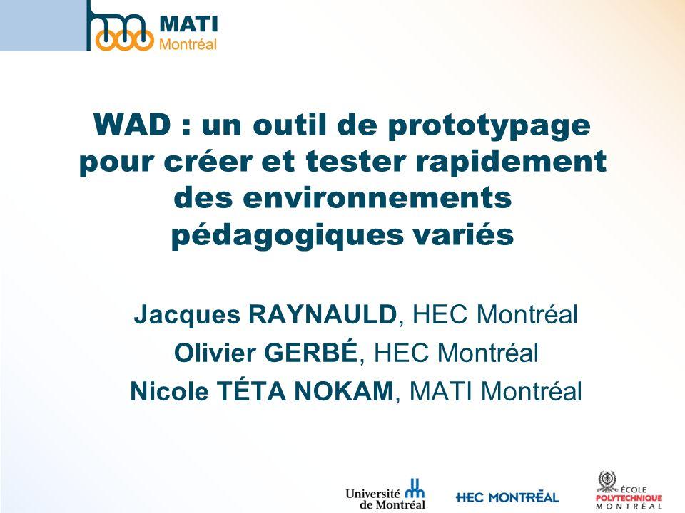WAD : un outil de prototypage pour créer et tester rapidement des environnements pédagogiques variés Jacques RAYNAULD, HEC Montréal Olivier GERBÉ, HEC