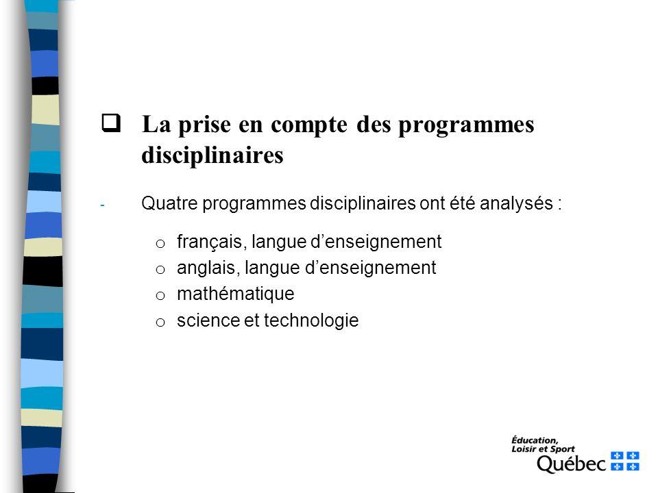 La prise en compte des programmes disciplinaires - Quatre programmes disciplinaires ont été analysés : o français, langue denseignement o anglais, langue denseignement o mathématique o science et technologie