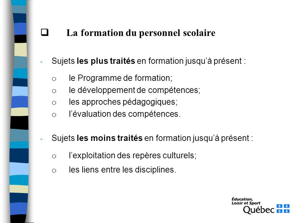 La formation du personnel scolaire - Sujets les plus traités en formation jusquà présent : o le Programme de formation; o le développement de compétences; o les approches pédagogiques; o lévaluation des compétences.