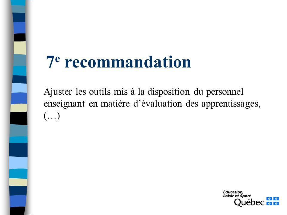 7 e recommandation Ajuster les outils mis à la disposition du personnel enseignant en matière dévaluation des apprentissages, (…)