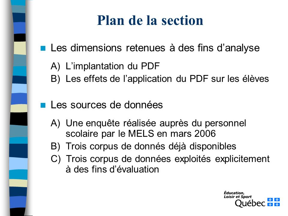 Les dimensions retenues à des fins danalyse A) Limplantation du PDF B) Les effets de lapplication du PDF sur les élèves Les sources de données A) Une