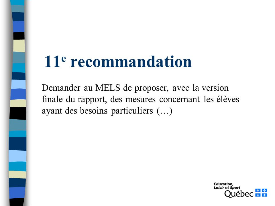 11 e recommandation Demander au MELS de proposer, avec la version finale du rapport, des mesures concernant les élèves ayant des besoins particuliers