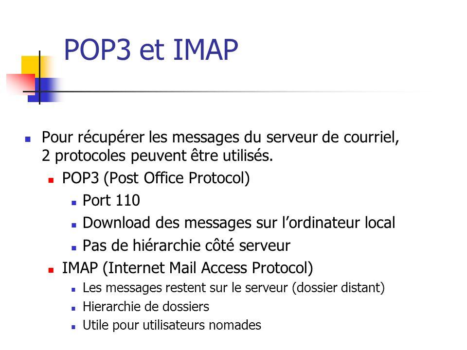 POP3 et IMAP Pour récupérer les messages du serveur de courriel, 2 protocoles peuvent être utilisés. POP3 (Post Office Protocol) Port 110 Download des