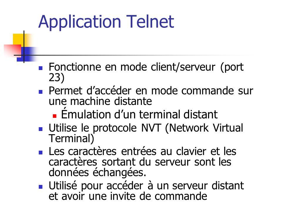 Application Telnet Fonctionne en mode client/serveur (port 23) Permet daccéder en mode commande sur une machine distante Émulation dun terminal distan