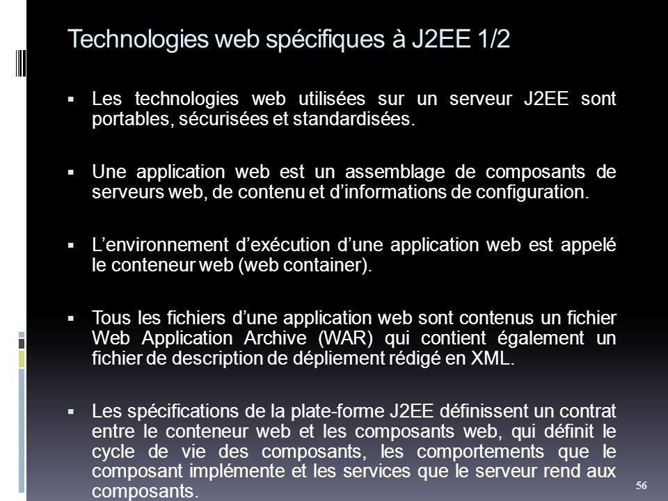 Technologies web spécifiques à J2EE 1/2 Les technologies web utilisées sur un serveur J2EE sont portables, sécurisées et standardisées. Une applicatio