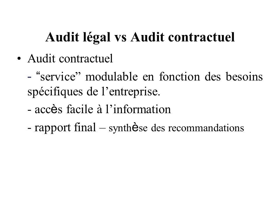 Audit légal vs Audit contractuel Audit contractuel - service modulable en fonction des besoins spécifiques de lentreprise.