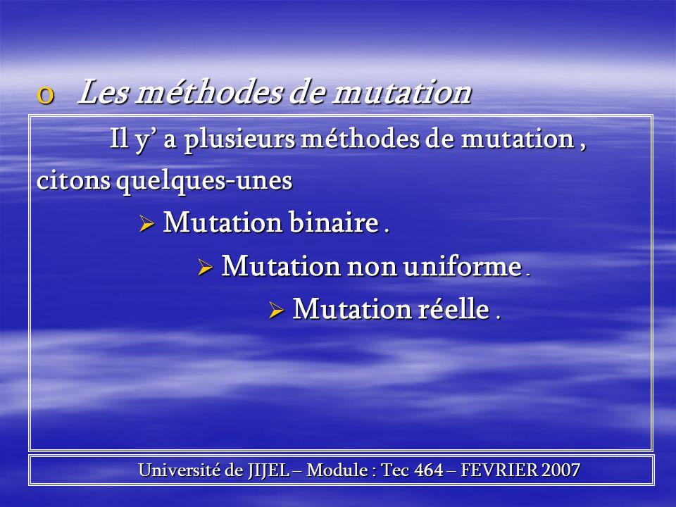 oLes méthodes de mutation Il y a plusieurs méthodes de mutation, Il y a plusieurs méthodes de mutation, citons quelques-unes Mutation binaire. Mutatio