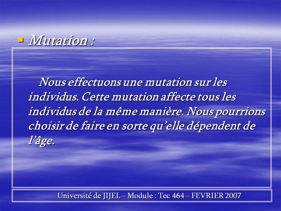 Mutation : Mutation : Nous effectuons une mutation sur les individus. Cette mutation affecte tous les individus de la même manière. Nous pourrions cho