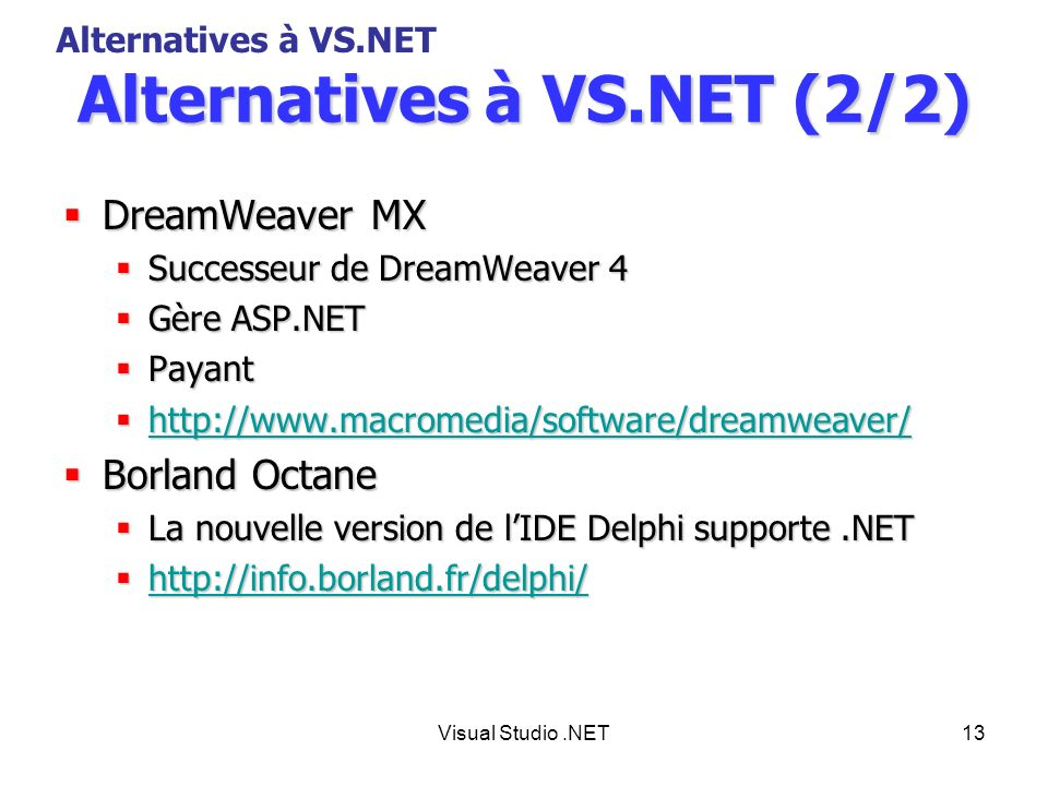 Visual Studio.NET13 Alternatives à VS.NET (2/2) DreamWeaver MX DreamWeaver MX Successeur de DreamWeaver 4 Successeur de DreamWeaver 4 Gère ASP.NET Gèr