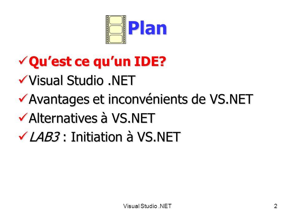 Visual Studio.NET13 Alternatives à VS.NET (2/2) DreamWeaver MX DreamWeaver MX Successeur de DreamWeaver 4 Successeur de DreamWeaver 4 Gère ASP.NET Gère ASP.NET Payant Payant http://www.macromedia/software/dreamweaver/ http://www.macromedia/software/dreamweaver/ http://www.macromedia/software/dreamweaver/ Borland Octane Borland Octane La nouvelle version de lIDE Delphi supporte.NET La nouvelle version de lIDE Delphi supporte.NET http://info.borland.fr/delphi/ http://info.borland.fr/delphi/ http://info.borland.fr/delphi/ Alternatives à VS.NET