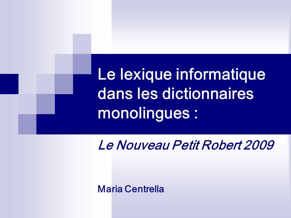Le lexique informatique dans les dictionnaires monolingues : Le Nouveau Petit Robert 2009 Maria Centrella