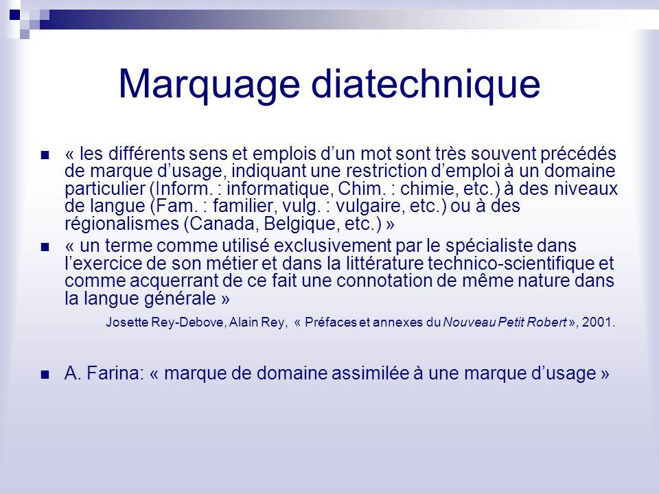 Marquage diatechnique « les différents sens et emplois dun mot sont très souvent précédés de marque dusage, indiquant une restriction demploi à un domaine particulier (Inform.