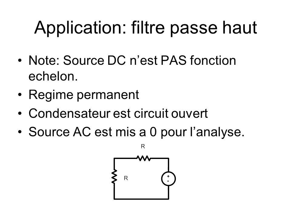 Application: filtre passe haut Note: Source DC nest PAS fonction echelon. Regime permanent Condensateur est circuit ouvert Source AC est mis a 0 pour