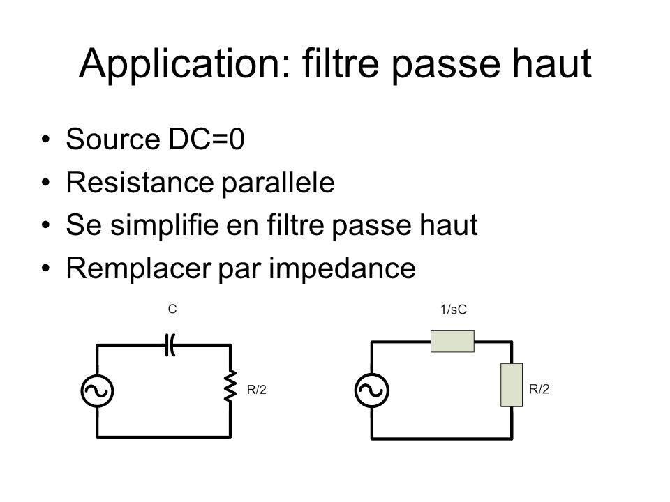 Application: filtre passe haut Source DC=0 Resistance parallele Se simplifie en filtre passe haut Remplacer par impedance