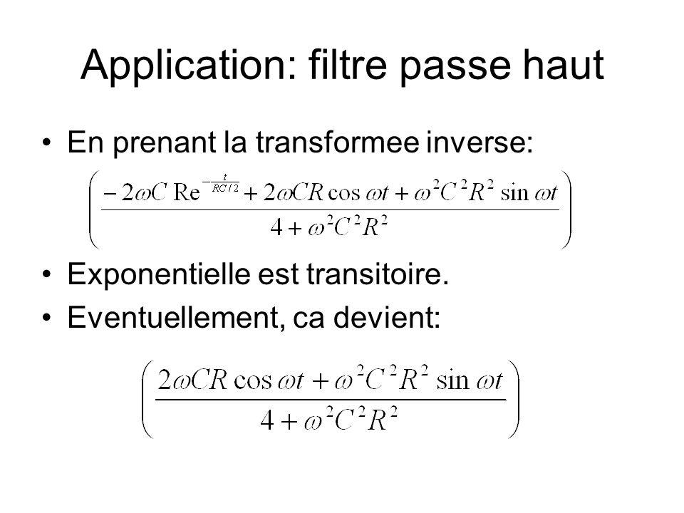 Application: filtre passe haut En prenant la transformee inverse: Exponentielle est transitoire. Eventuellement, ca devient: