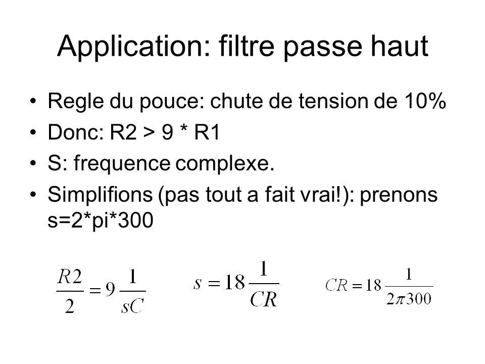 Application: filtre passe haut Regle du pouce: chute de tension de 10% Donc: R2 > 9 * R1 S: frequence complexe. Simplifions (pas tout a fait vrai!): p