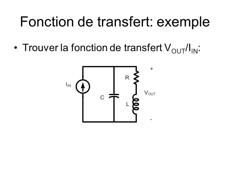 Fonction de transfert: exemple Trouver la fonction de transfert V OUT /I IN :