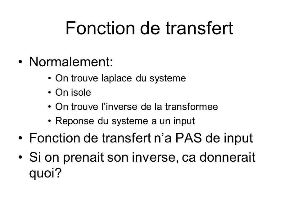 Fonction de transfert Normalement: On trouve laplace du systeme On isole On trouve linverse de la transformee Reponse du systeme a un input Fonction d