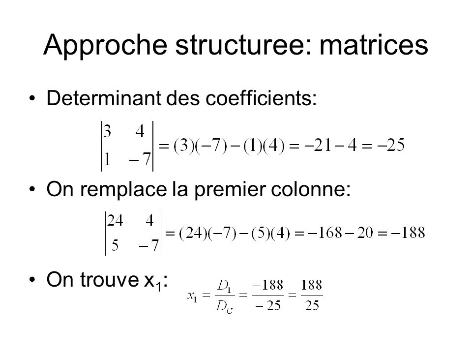 Approche structuree: matrices Determinant des coefficients: On remplace la premier colonne: On trouve x 1 :