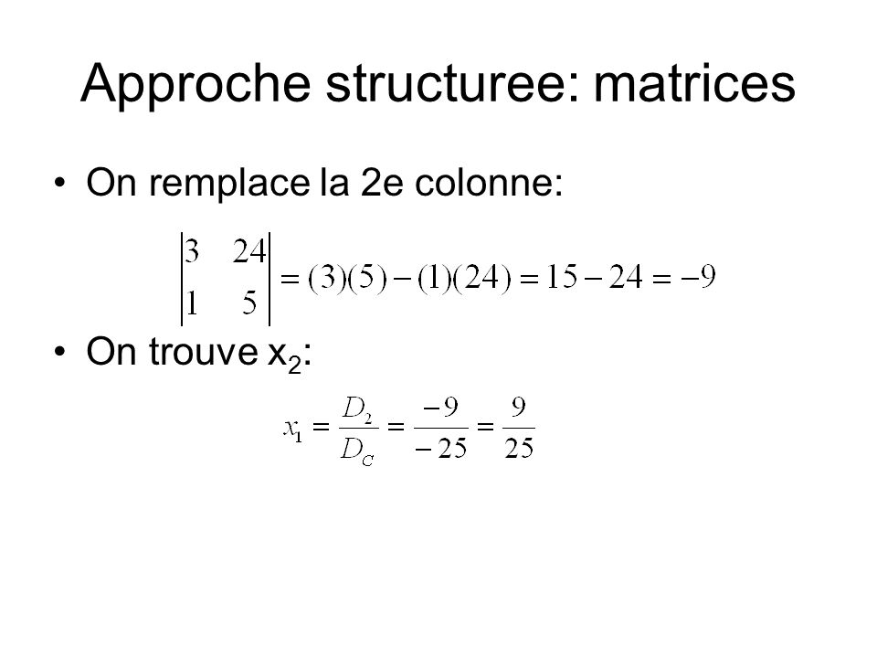 Approche structuree: matrices On remplace la 2e colonne: On trouve x 2 :