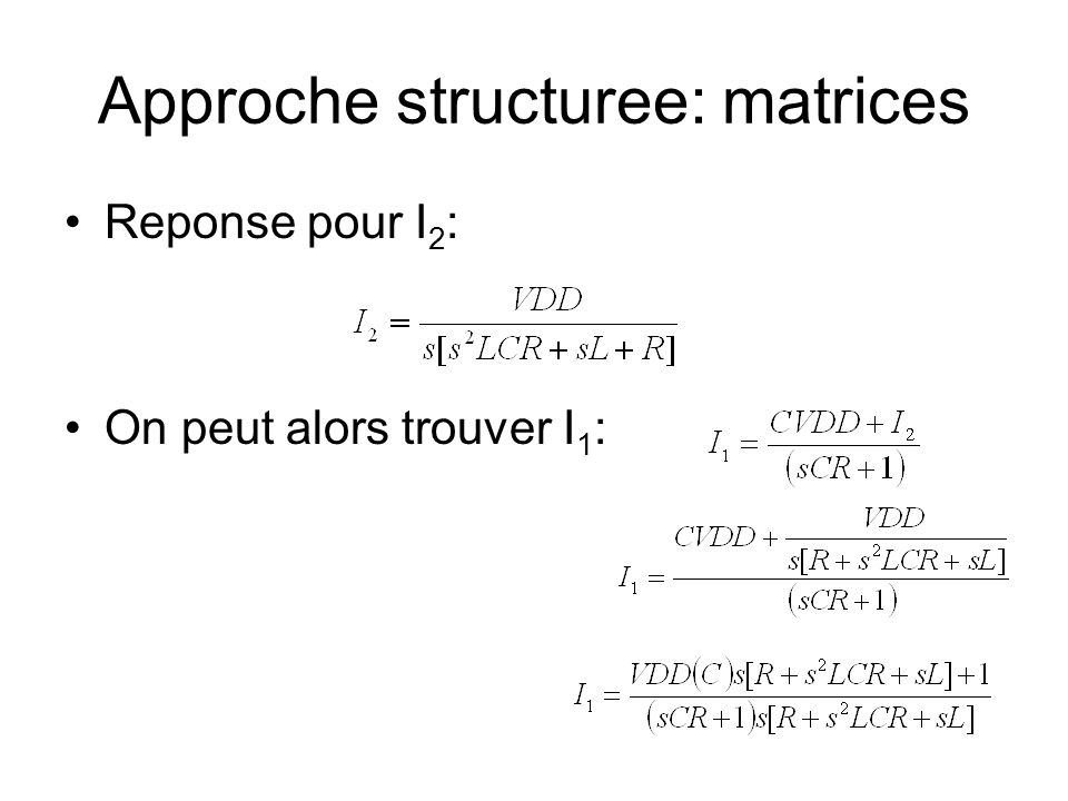 Approche structuree: matrices Reponse pour I 2 : On peut alors trouver I 1 :